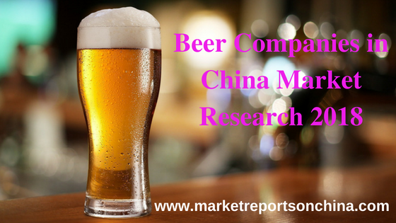 China Beer Market Research Report 2018-2023: Players, Regions, Product Types & Applications