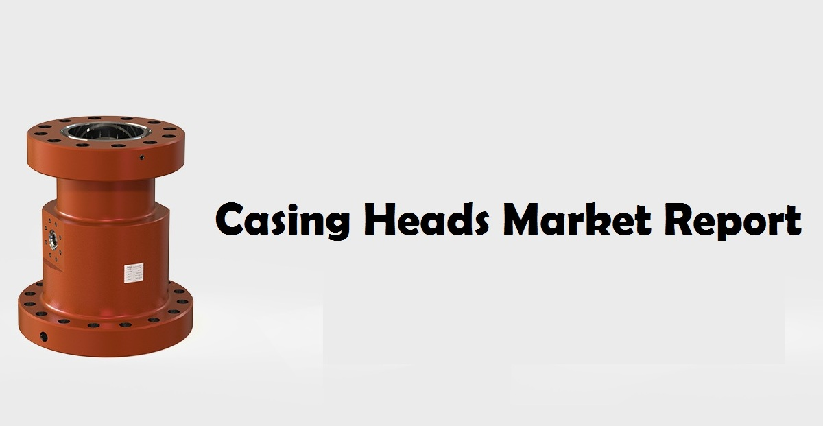 Casing Head Market by Types, Applications, Regional Insight with Forecast Report by 2024