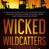 Wicked Wildcatters: When revenge is not enough Wicked Wildcatters is an exciting and humorous novel about the early days of Big Oil in Texas