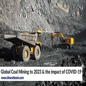 Global Coal Mining to 2023 & The Impact of COVID-19