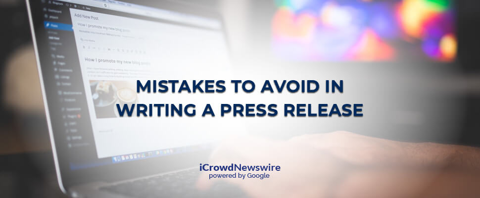 Mistakes to avoid in writing a press release - iCrowdNewswire