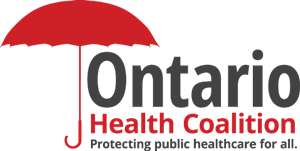"Health Coalition Demands that Ford Government Stop Privatizing Health Care Under Cover of COVID-19: ""There is no excuse not to use reopen & ramp up existing capacity in public system"", Coalition will do everything in its power to stop the undermining of public health care"