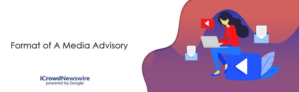 Format of a media advisory - iCrowdNewswire