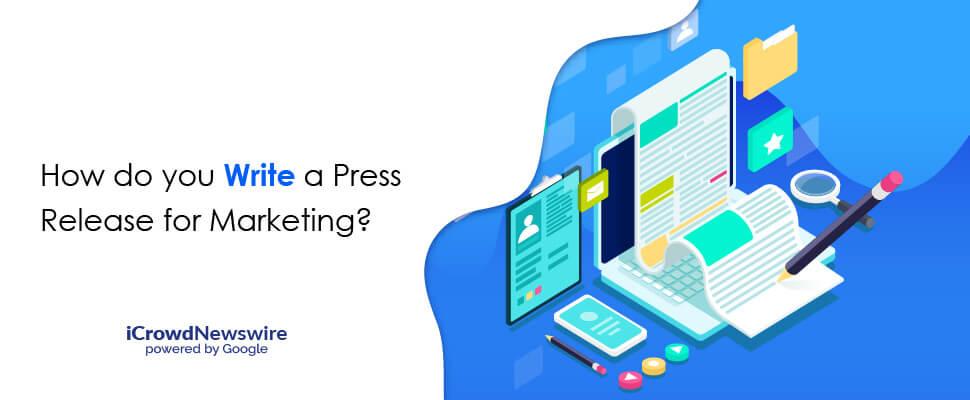 How do you Write a Press Release for Marketing - iCrowdNewswire
