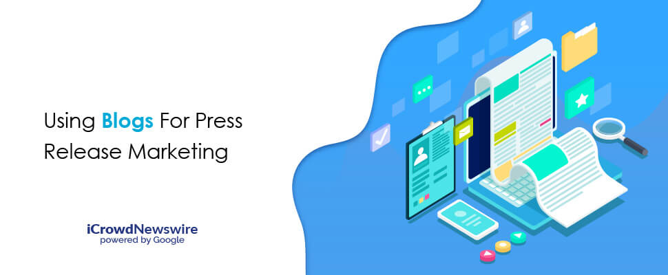 Using Blogs For Press Release Marketing - iCrowdNewswire