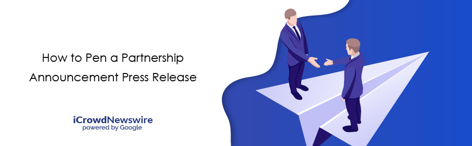 How to Pen a Partnership Announcement Press Release - iCrowdNewswire