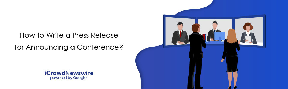 How to Write a Press Release for Announcing a Conference - iCrowdNewswire