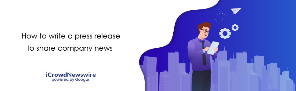 How to write a press release to share company news - iCrowdnewswire