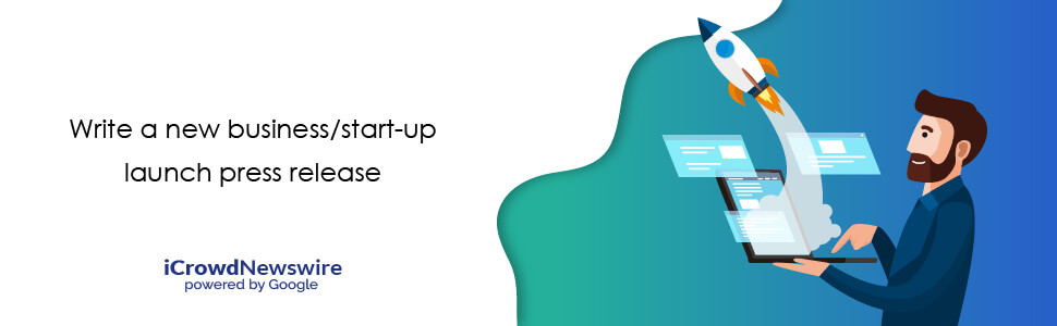 Write a New Business/Startup Launch Press Release - iCrowdNewswire