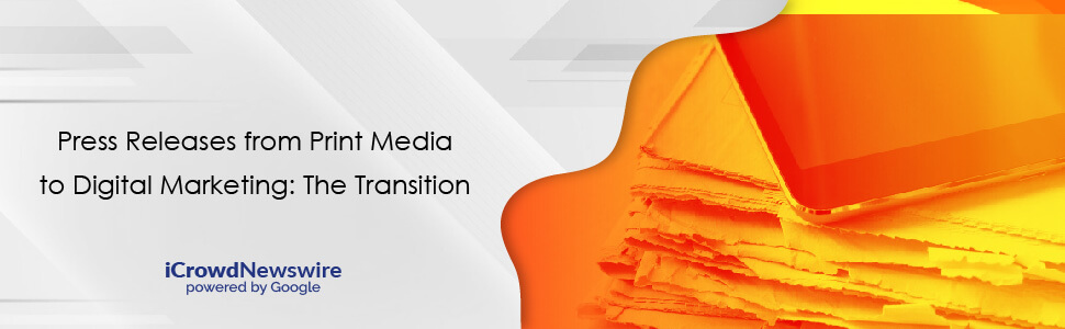 Press Releases from Print Media to Digital Marketing The Transition - iCrowdNewswire