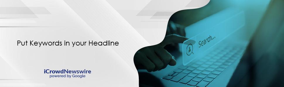 Put Keywords in your Headline - iCrowdNewswire