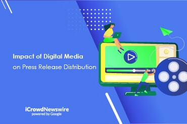 Impact of Digital Media on Press Release Distribution - iCrowdNewswire