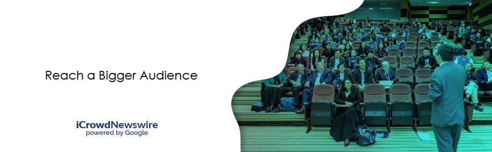 Reach a Bigger Audience - iCrowdNewswire