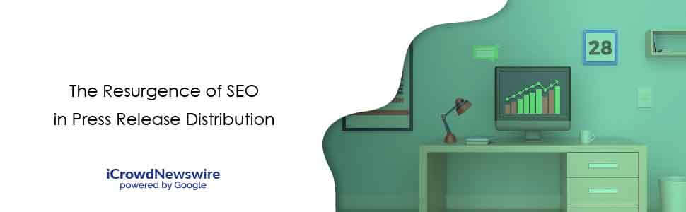 The Resurgence of SEO in Press Release Distribution - iCrowdNewswire