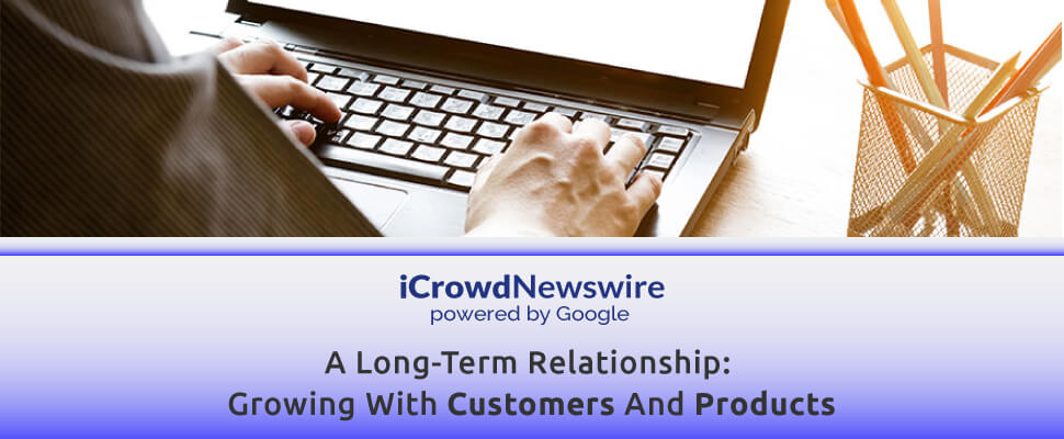 A long-term relationship growing with customers and products - iCrowdNewswire