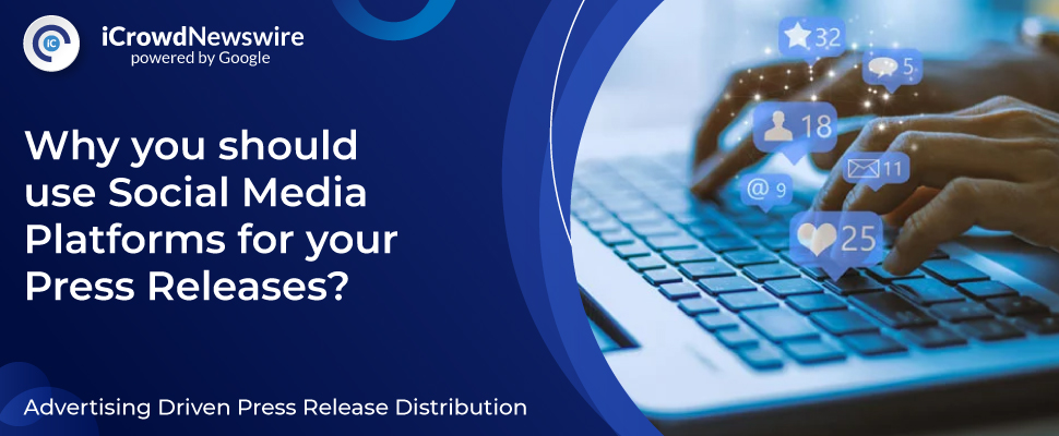 Why you should use Social Media Platforms for your Press Releases?